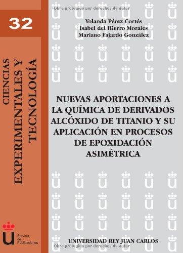 Nuevas Aportaciones A La Química De Derivados Alcóxido De Titanio Y Su Aplicación En El Proceso De Epoxidación Asimétrica (Ciencias Experimentales y Tecnolog¡a)