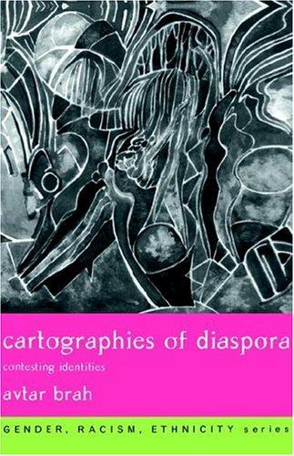 Cartographies of Diaspora: Contesting Identities (Gender, Racism, Ethnicity Series)