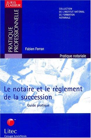 Le notaire et le réglement de la succession : Guide pratique (ancienne édition)