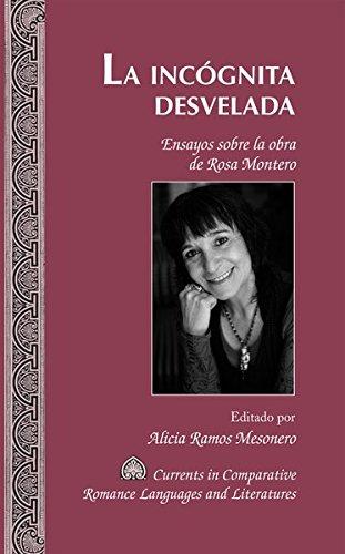La incógnita desvelada: Ensayos sobre la obra de Rosa Montero (Currents in Comparative Romance Languages & Literatures)