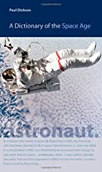 A Dictionary of the Space Age (New Series in NASA History) by Paul Dickson (2009-04-14)