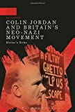 Colin Jordan and Britain's Neo-Nazi Movement (A Modern History of Politics and Violence)