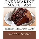 Cake Making Made Easy - Instructions and 60 Cakes (English Edition)
