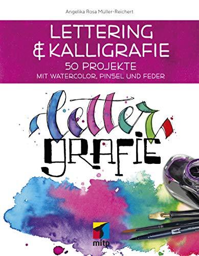 Lettering & Kalligrafie: Lettergrafie: 50 Projekte mit Watercolor, Pinsel und Feder