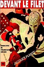 Devant le filet - Principes et techniques du jeu (hockey sur glace) de Jacques Plante