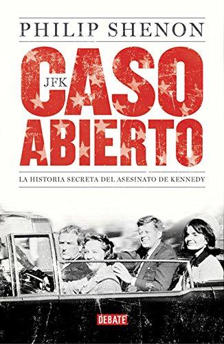 JFK. Caso abierto: La historia secreta del asesinato de Kennedy (Debate) por Philip Shenon