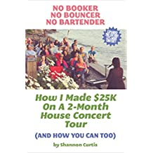 No Booker, No Bouncer, No Bartender: How I Made $25K On A 2-Month House Concert Tour (And How You Can Too) (English Edition)