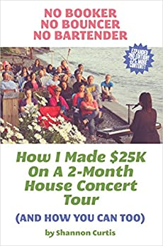 No Booker, No Bouncer, No Bartender: How I Made $25K On A 2-Month House Concert Tour (And How You Can Too) (English Edition) par [Curtis, Shannon]