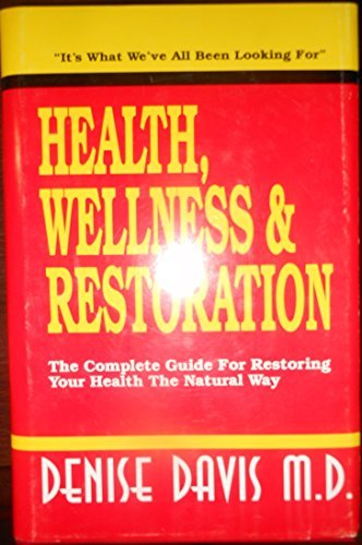 Health, Wellness & Restoration: The Complete Guide to Restoring Your Health the Natural Way by Denise Davis