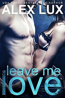 Leave Me Love (The Call Me Cat Trilogy, Book 2) von [Lux, Alex]