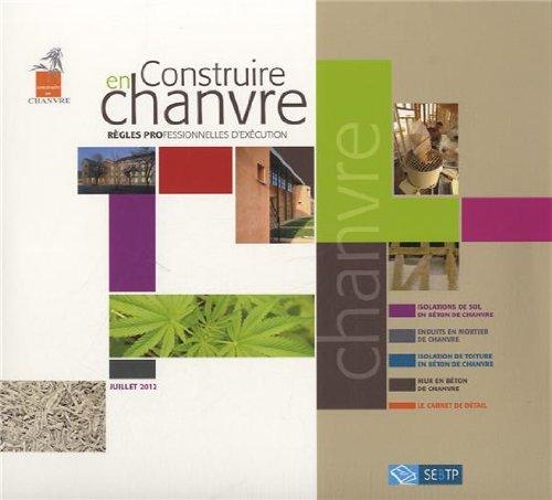 Construire en chanvre : Règles professionnelles d'éxécution. Juillet 2012. 4 règles professionnelles. 1 guide de mise en oeuvre illustré.