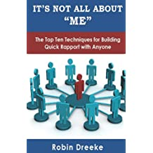"It's Not All About ""Me"": The Top Ten Techniques for Building Quick Rapport with Anyone (English Edition)"