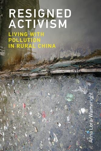 Resigned Activism: Living with Pollution in Rural China (Urban and Industrial Environments) por Anna Lora-Wainwright