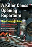 A Killer Chess Opening Repertoire - new enlarged edition (English Edition)