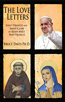 The Love Letters: Saint Francis and Saint Clare of Assisi Meet Pope Francis (English Edition) von [Davis, Bruce]