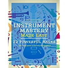 Instrument Mastery Made Easy: 22 Powerful Hacks (a very easy guide to learning an instrument) (English Edition)