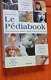 Le Pédiabook : Tout savoir pour traiter et guérir l'enfant de 0 à 3 ans