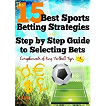 The 15 Best Sports Betting Strategies and Step by Step Guide to Selecting Bets (English Edition)