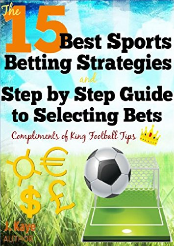 The 15 Best Sports Betting Strategies and Step by Step Guide to Selecting Bets (English Edition) por J. Kaye