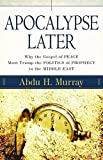 [(Apocalypse Later : Why the Gospel of Peace Must Trump the Politics of Prophecy in the Middle East)] [By (author) Abdu H Murray] published on (January, 2009)