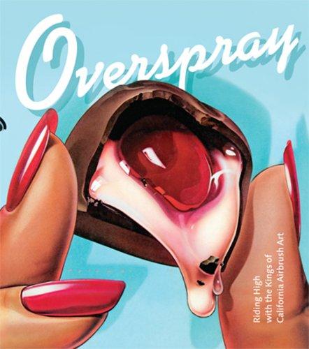 Overspray: Riding High with the Kings of California Airbrush Art por Daniel Nadel