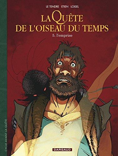 Quête de l'Oiseau du Temps (La) - Avant la Quête - tome 5 - Emprise (L') par Loisel