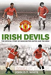 Irish Devils: The Official Story of Manchester United and the Irish (MUFC) by John D.T. White (2012-09-13)