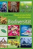 Biodiversität - Warum wir ohne Vielfalt nicht leben können - Ewald Weber