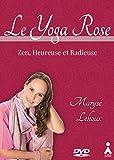 Yoga Rose (Le): Zen, heureuse et radieuse