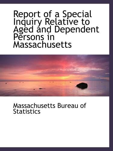 Report of a Special Inquiry Relative to Aged and Dependent Persons in Massachusetts