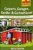 Selbst ist der Mann- Ratgeber: Carports, Garagen, Geräte- und Gartenhäuser - Bausatz-Monatage und Eigenkonstruktionen - 2016