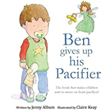 Ben Gives Up His Pacifier: The book that makes children want to move on from pacifiers! by Jenny Album (2015-10-17)