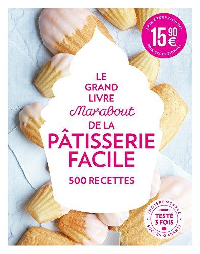 Le Grand Livre Marabout de la Pâtisserie facile par Collectif