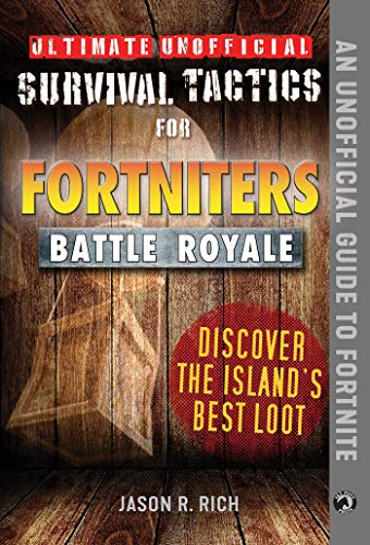 Ultimate Unofficial Survival Tactics for Fortniters: Discover the Island's Best Loot (English Edition) (Playstation Picks)