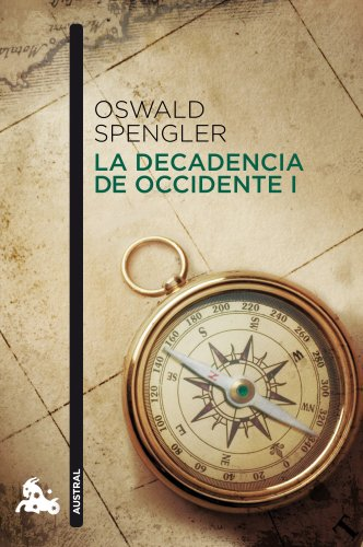La decadencia de Occidente I (Humanidades) por Oswald Spengler
