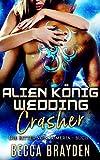 Alien König Wedding Crasher (Die Ritter von Lumeria 1)