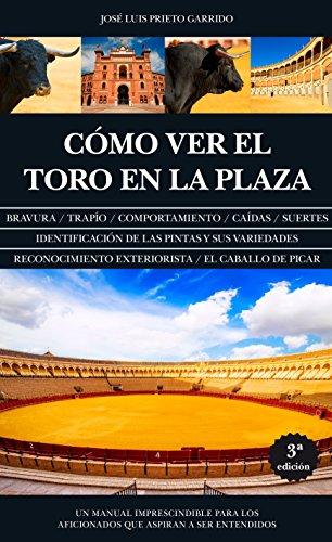 Cómo Ver El Toro En La Plaza (N.Ed.) (Taurología) por Jose Luis Prieto Garrido