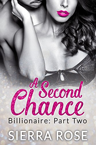 A Second Chance - Billionaire - Part 2 (Troubled Heart of the Billionaire)