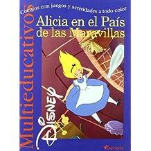 Alicia en el País de las Maravillas: Cuentos con juegos y actividades a todo color (Multieducativos Disney)