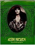Asta Nielsen. Eine Bildbiographie. Ihr Leben in Fotodokumenten, Selbstzeugnissen und zeitgenössischen Betrachtungen