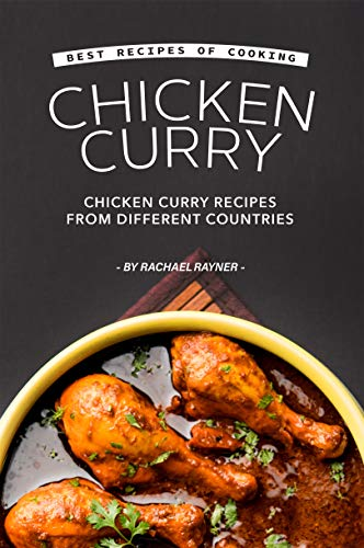 Best Recipes of Cooking Chicken Curry: Chicken Curry Recipes from Different Countries (English Edition)