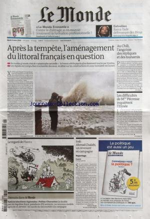 MONDE (LE) [No 20249] du 02/03/2010 - APRES LA TEMPETE - L'AMENAGEMENT DU LITTORAL FRANCAIS EN QUESTION -AU CHILI / L'ANGOISSE DES REPLIQUES ET DES TSUNAMIS -LES DIFFICULTES DE MME PECRESSE INQUIETENT L'ELYSEE -LE REGARD DE PLANTU -IRAK / AHMAD CHALABI - UN REVENANT EN CAMPAGNE par Collectif