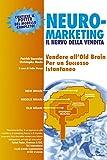 Neuromarketing: Il nervo della vendita - Vendere all'Old Brain per un successo istantaneo