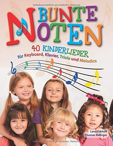 Bunte Noten: 40 Kinderlieder für Keyboard, Klavier, Triola und Melodica (Musik-noten Bunte)