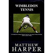 WIMBLEDON TENNIS: A Fascinating Book Containing Wimbledon Tennis Facts, Trivia, Images & Memory Recall Quiz: Suitable for Adults & Children (English Edition)