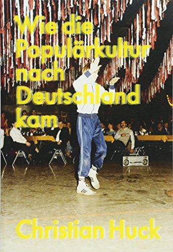 Wie die Populärkultur nach Deutschland kam: Transatlantische Geschichten aus dem 20. Jahrhundert