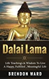 Dalai Lama: Life Teachings & Wisdom To Live A Happy, Fufilled, Meaningful Life