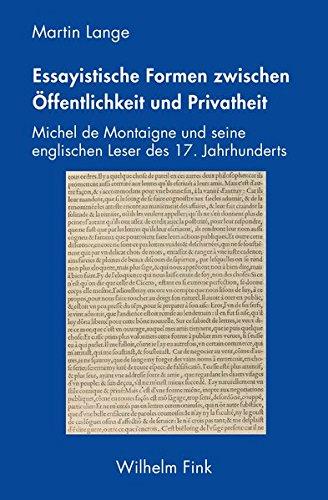 Essayistische Formen zwischen Öffentlichkeit und Privatheit: Michel de Montaigne und seine englischen Leser des 17. Jahrhunderts