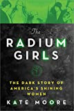 #1: The Radium Girls: The Dark Story of America's Shining Women