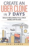 #9: Create an Uber Clone in 7 Days: Build a real world full stack mobile app in Java (Clone a Mobile App in Java Book 1)